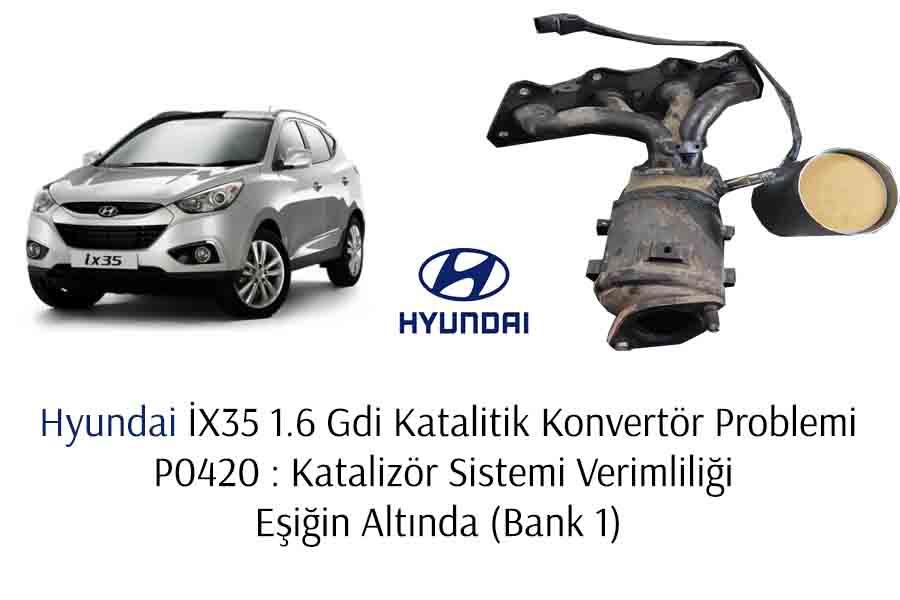 P0420 Kaynaklı Hyundai İX35 1.6Gdi Katalitik Konvertör Arızası